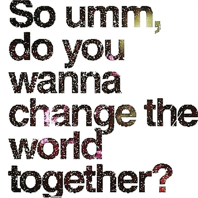Do you want to change the world together?